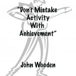 Practice Quotes 1 – Don't Mistake Activity With Achievement