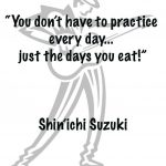 "Practice Quotes 3 – ""You don't have to practice everyday…"