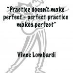 Practice Quotes 2 – Practice Doesn't Make Perfect…